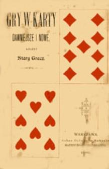 Gry w karty: dawniejsze i nowe: dokładne sposoby ich prowadzenia, poprzedzone krótką historyą kart