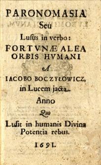 Paronomasia seu lusus in verbo: fortunae alea orbis humani a Iacobo Boczyłowicz, in lucem jacta