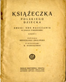 Książeczka polskiego dziecka: drugi rok nauczania w szkole powszechnej: część pierwsza