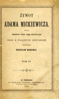 Żywot Adama Mickiewicza podług zebranych przez siebie materyałów oraz z własnych wspomnień opowiedział Władysław Mickiewicz: tom IV