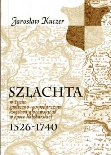 Szlachta w życiu społeczno-gospodarczym księstwa głogowskiego w epoce habsburskiej 1526-1740